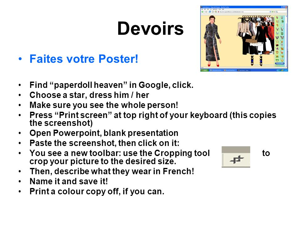 Devoirs Faites votre Poster! Find paperdoll heaven in Google, click. Choose a star, dress him / her Make sure you see the whole person! Press Print sc