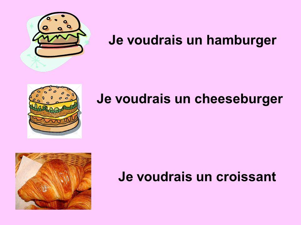 Je voudrais un hamburger Je voudrais un cheeseburger Je voudrais un croissant