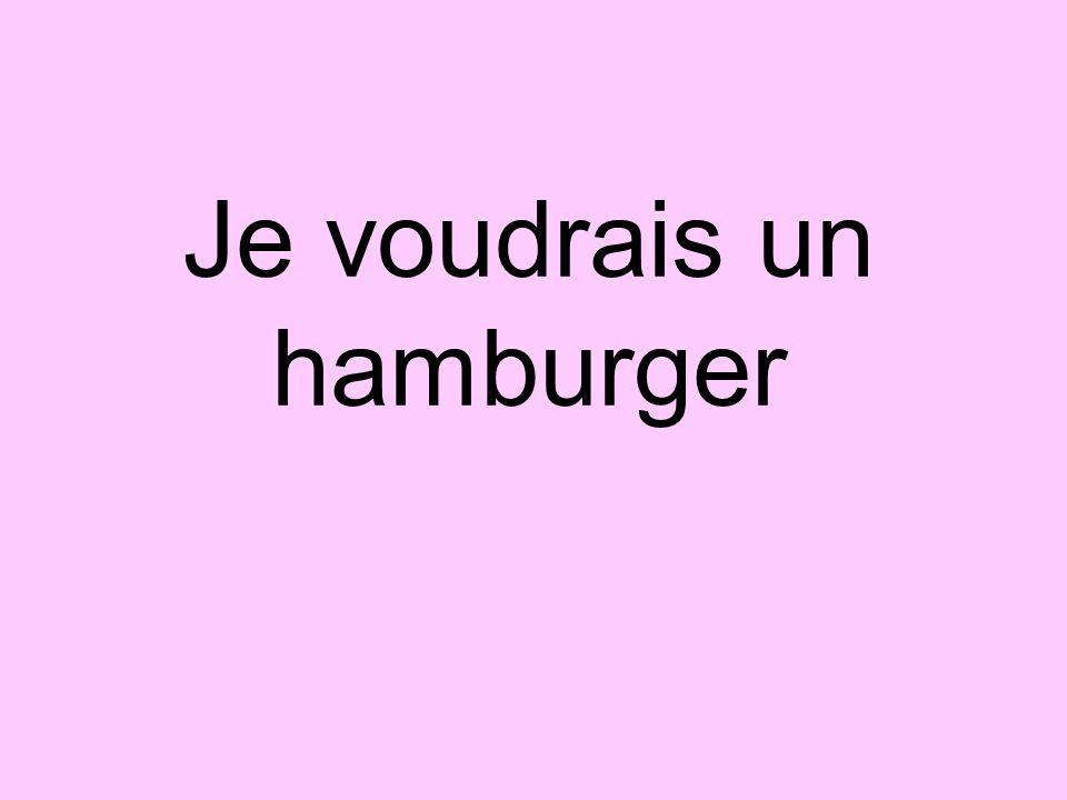 Je voudrais un hamburger