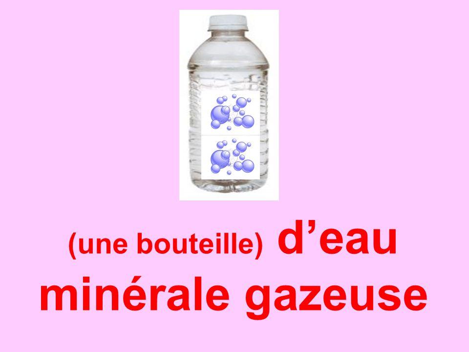 (une bouteille) deau minérale gazeuse