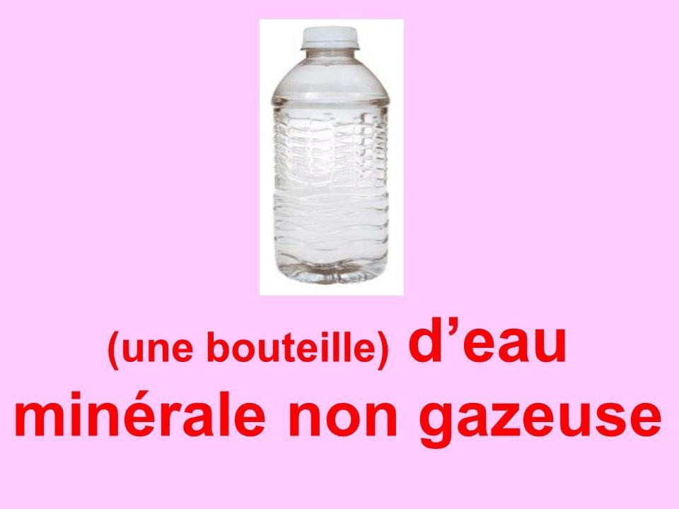 (une bouteille) deau minérale non gazeuse