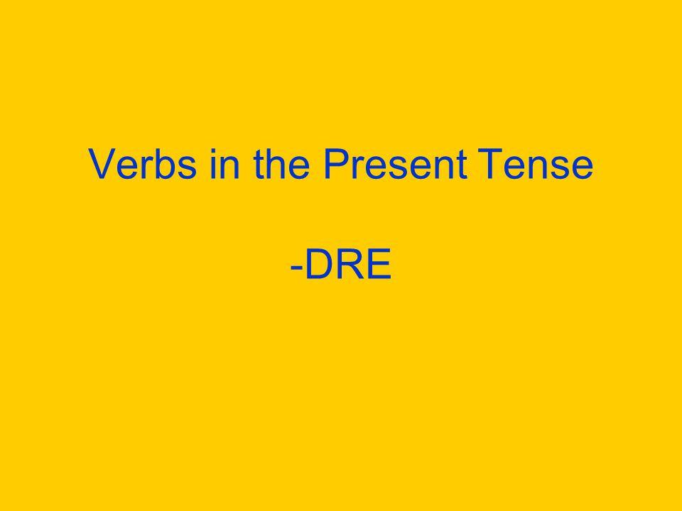 Verbs in the Present Tense -DRE