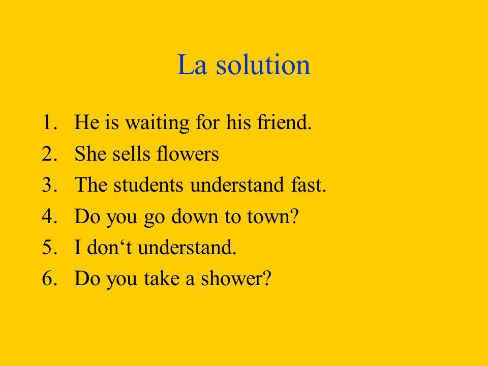 Translate 1.Il attend son ami. 2.Elle vend des fleurs.