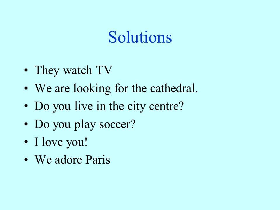 Translate 1.Ils regardent la télé. 2.Nous cherchons la cathédrale.