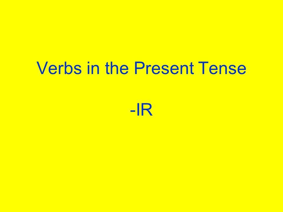 Verbs in the Present Tense -IR