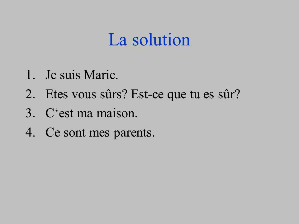 Traduis – translate. 1.I am Marie. 2.Are you sure.