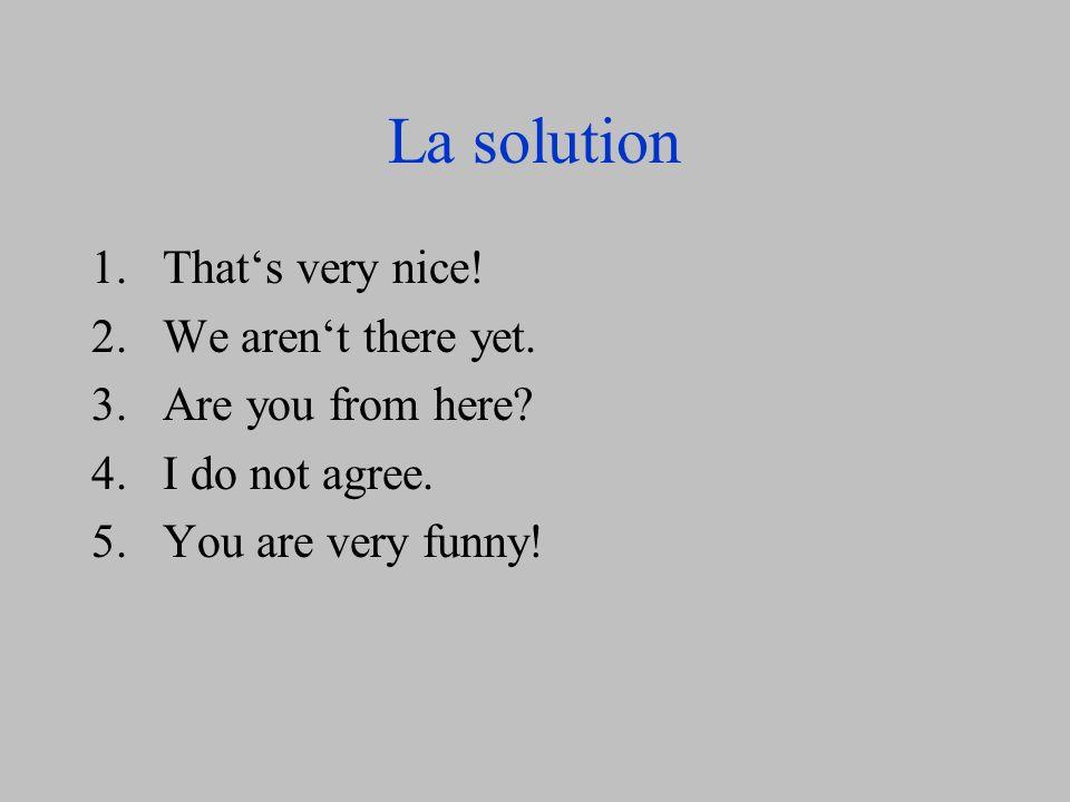 Traduis – translate. 1.Cest très gentil. 2.Nous ne sommes pas encore là.