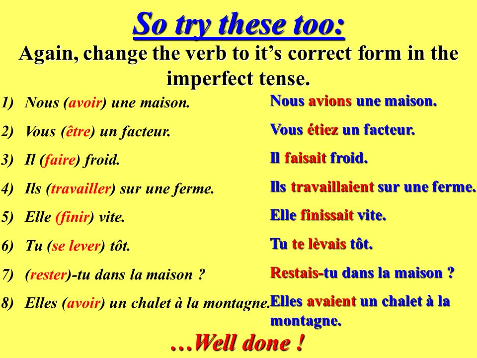 Now try these simple exercises: Change the verb in brackets to its correct form in the imperfect tense.