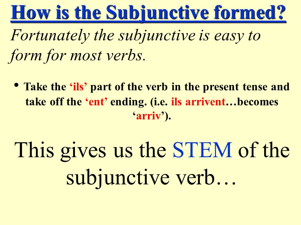How is the Subjunctive formed.Fortunately the subjunctive is easy to form for most verbs.