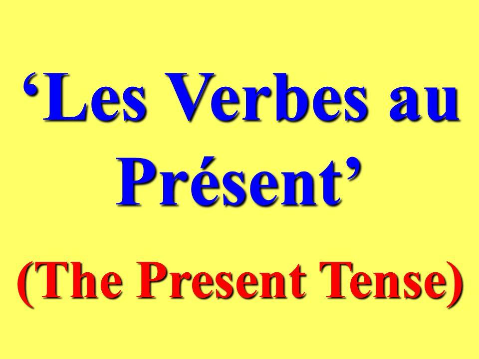 Les Verbes au Présent (The Present Tense)