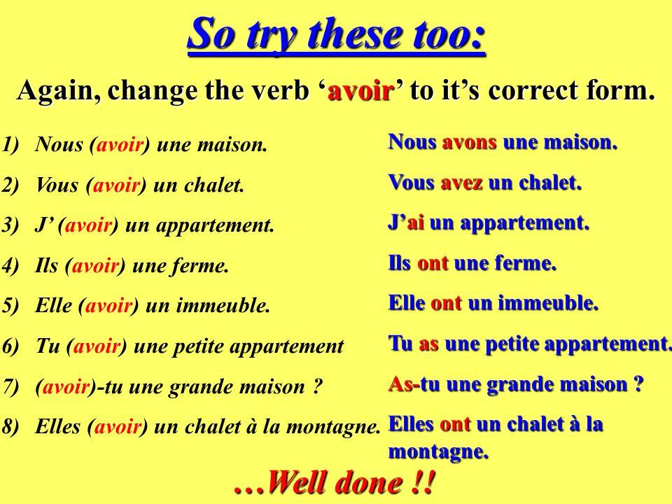 Now try these simple exercises: Change the verb in brackets to its correct form. 1)Nous (habiter) en ville. 2)Vous (habiter) à la campagne. 3)J (habit