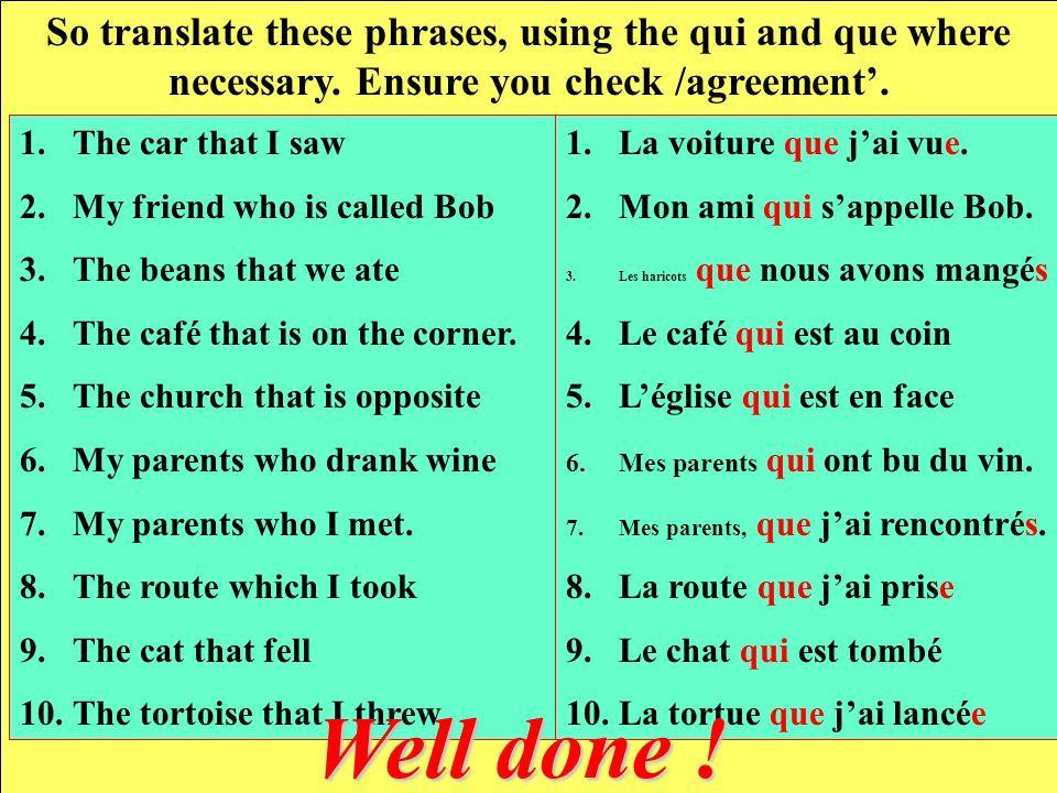 Fill in the correct pronoun, qui or que. 1.Le film …. jai vu. 2.Les lègumes … il a achetés. 3.Ma mère … habite au Maroc 4.Les frites …. sont chères. 5