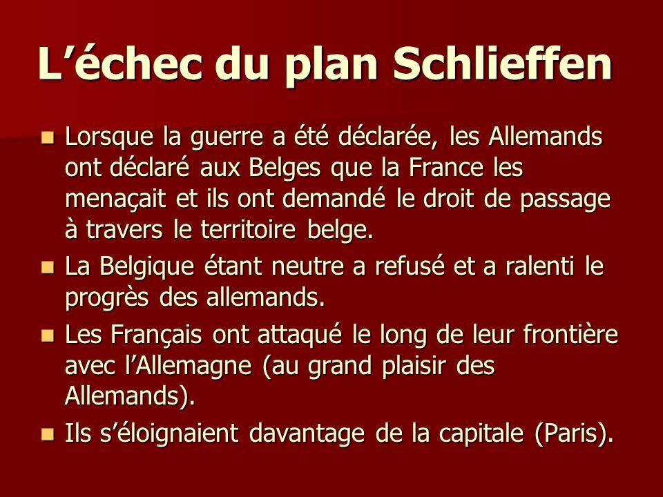 Léchec du plan Schlieffen Léchec du plan Schlieffen Lorsque la guerre a été déclarée, les Allemands ont déclaré aux Belges que la France les menaçait
