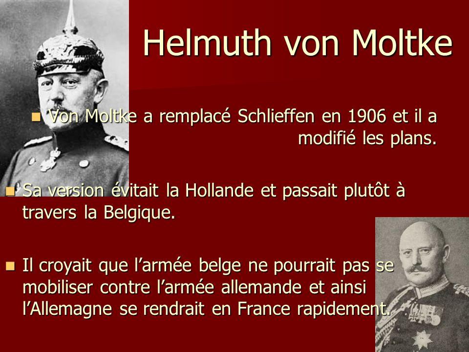 Helmuth von Moltke Von Moltke a remplacé Schlieffen en 1906 et il a modifié les plans. Von Moltke a remplacé Schlieffen en 1906 et il a modifié les pl