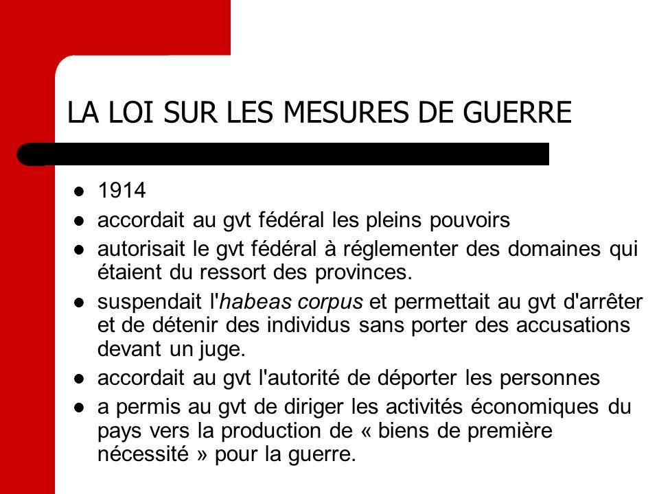 LA LOI SUR LES MESURES DE GUERRE 1914 accordait au gvt fédéral les pleins pouvoirs autorisait le gvt fédéral à réglementer des domaines qui étaient du