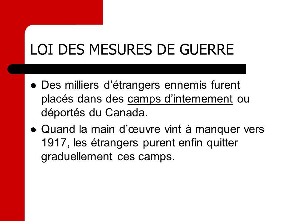Des milliers détrangers ennemis furent placés dans des camps dinternement ou déportés du Canada.camps dinternement Quand la main dœuvre vint à manquer
