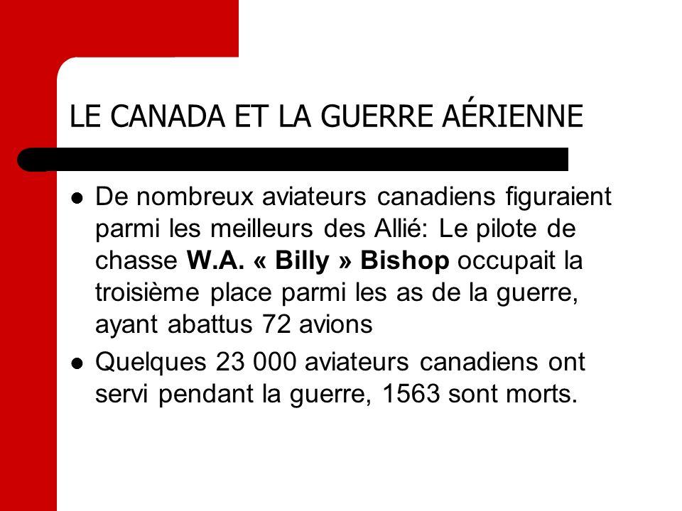 LE CANADA ET LA GUERRE AÉRIENNE De nombreux aviateurs canadiens figuraient parmi les meilleurs des Allié: Le pilote de chasse W.A. « Billy » Bishop oc
