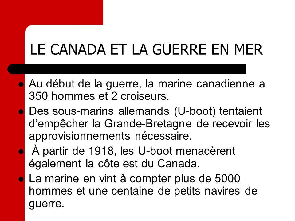 LE CANADA ET LA GUERRE EN MER Au début de la guerre, la marine canadienne a 350 hommes et 2 croiseurs. Des sous-marins allemands (U-boot) tentaient de