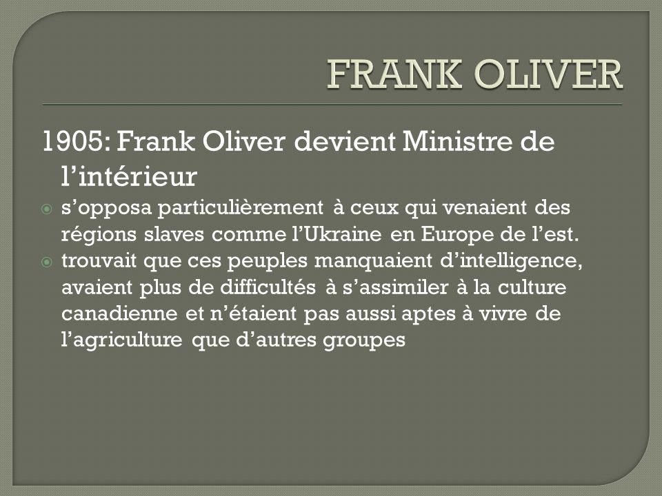1905: Frank Oliver devient Ministre de lintérieur sopposa particulièrement à ceux qui venaient des régions slaves comme lUkraine en Europe de lest. tr