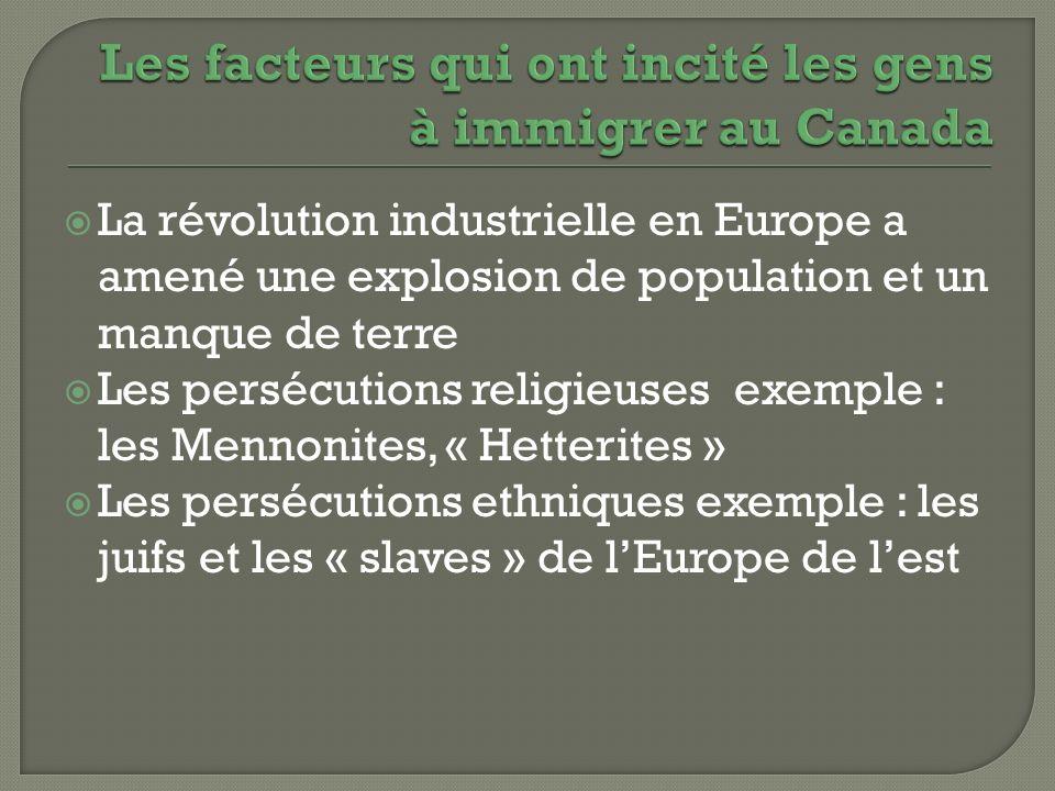 La révolution industrielle en Europe a amené une explosion de population et un manque de terre Les persécutions religieuses exemple : les Mennonites,