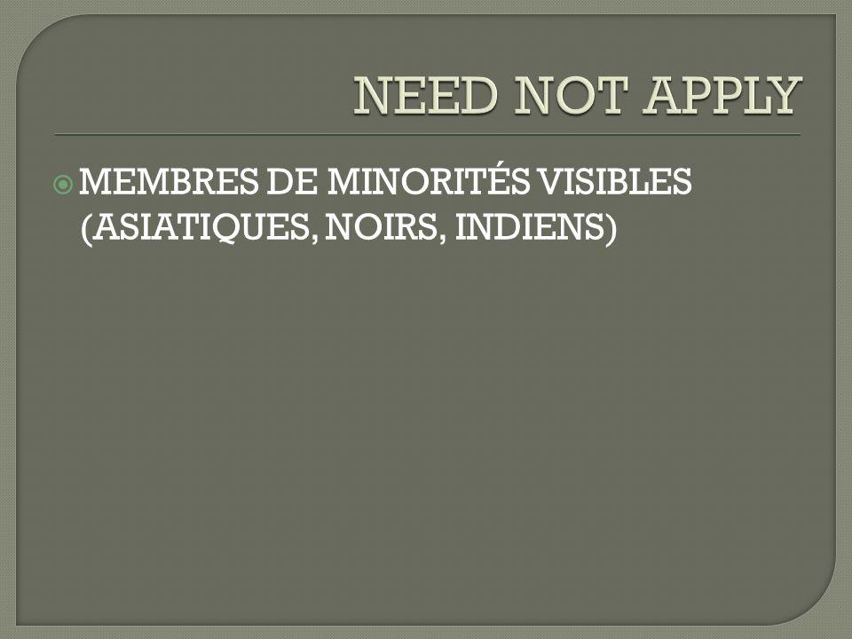 MEMBRES DE MINORITÉS VISIBLES (ASIATIQUES, NOIRS, INDIENS)