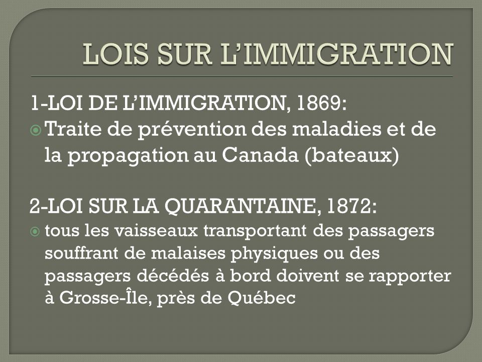 1-LOI DE LIMMIGRATION, 1869: Traite de prévention des maladies et de la propagation au Canada (bateaux) 2-LOI SUR LA QUARANTAINE, 1872: tous les vaiss