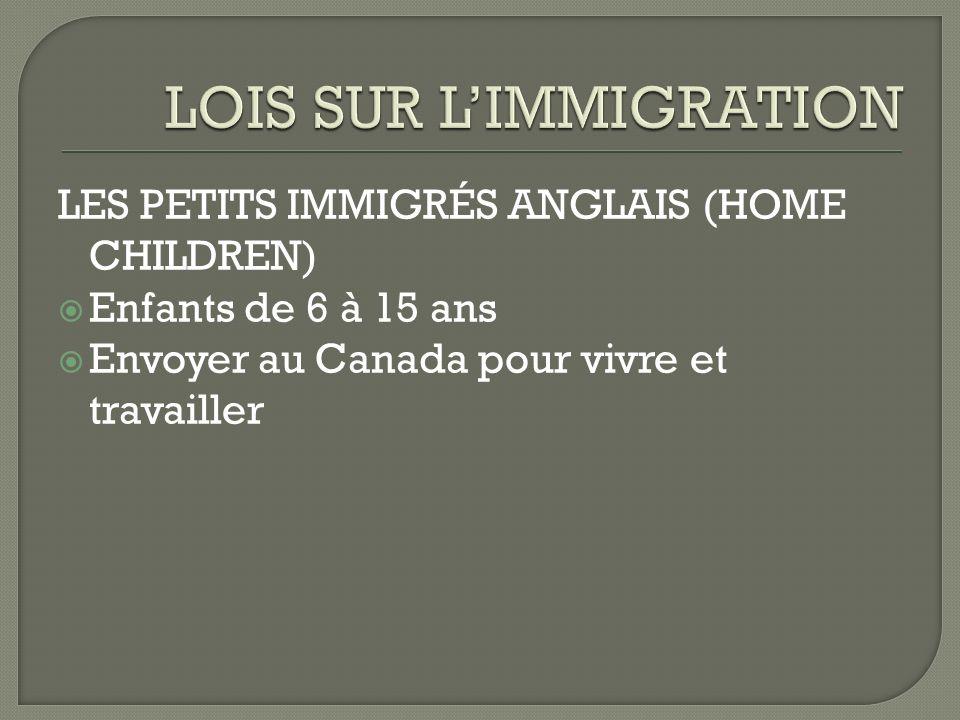 LES PETITS IMMIGRÉS ANGLAIS (HOME CHILDREN) Enfants de 6 à 15 ans Envoyer au Canada pour vivre et travailler
