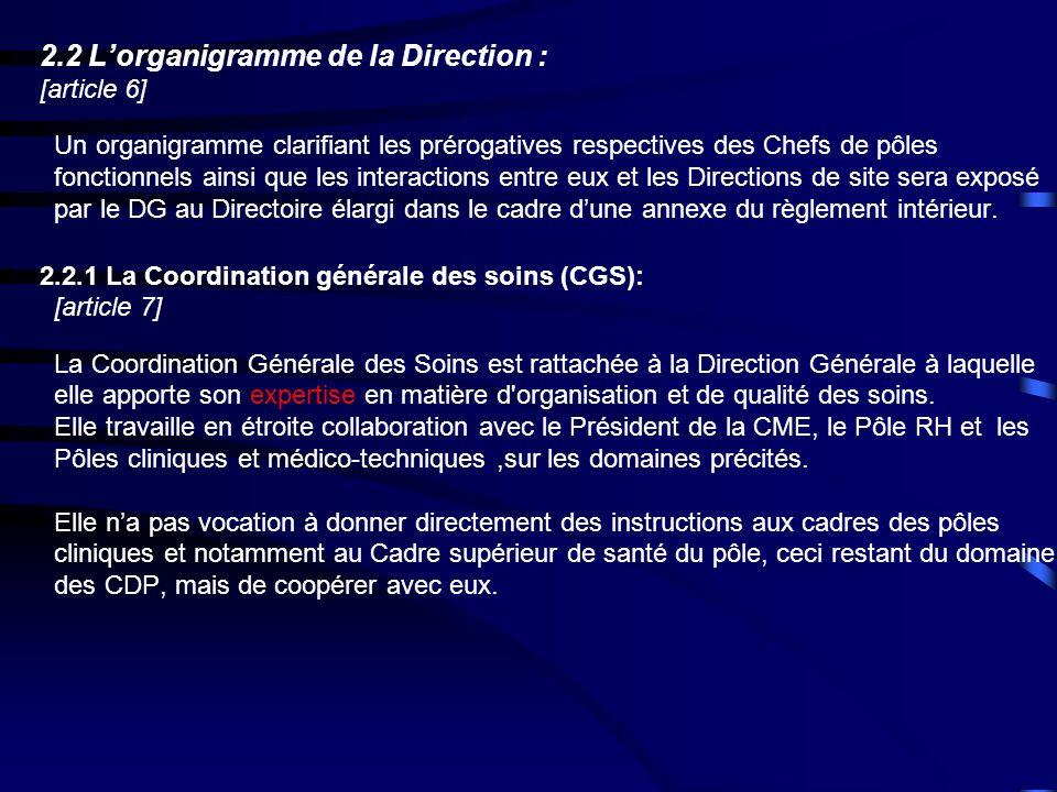 2.2 Lorganigramme de la Direction : [article 6] Un organigramme clarifiant les prérogatives respectives des Chefs de pôles fonctionnels ainsi que les interactions entre eux et les Directions de site sera exposé par le DG au Directoire élargi dans le cadre dune annexe du règlement intérieur.