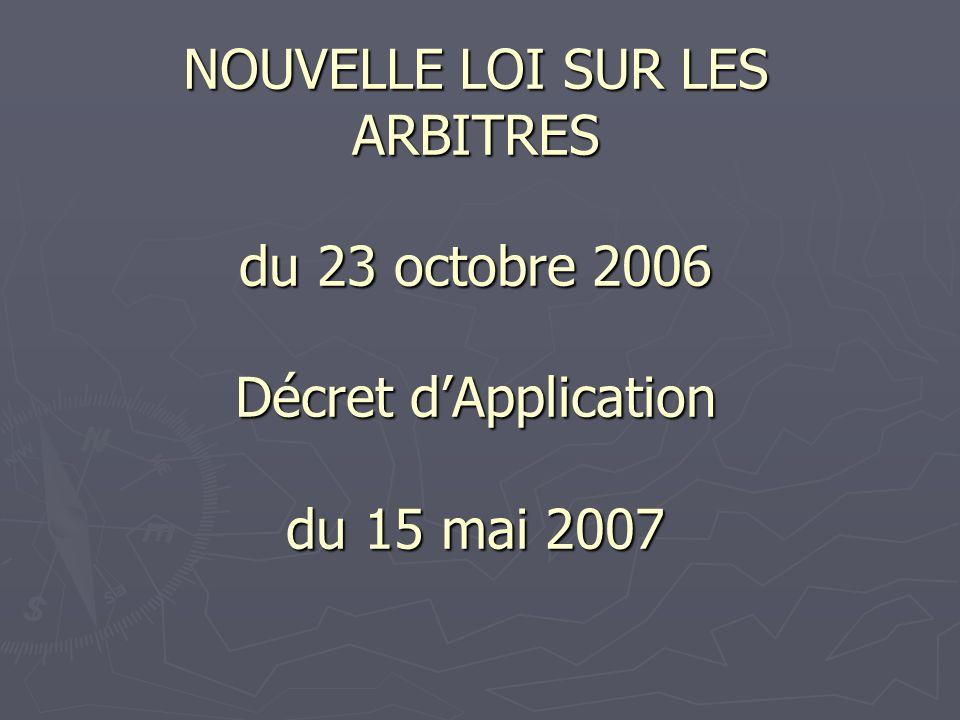 NOUVELLE LOI SUR LES ARBITRES du 23 octobre 2006 Décret dApplication du 15 mai 2007