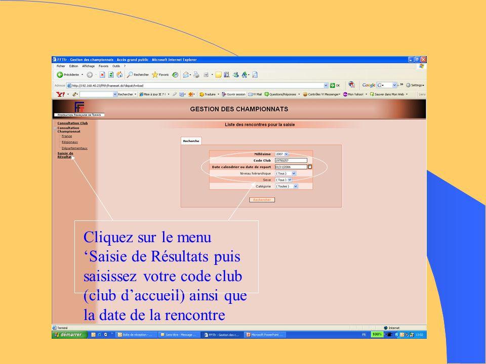 Cliquez sur le menu Saisie de Résultats puis saisissez votre code club (club daccueil) ainsi que la date de la rencontre