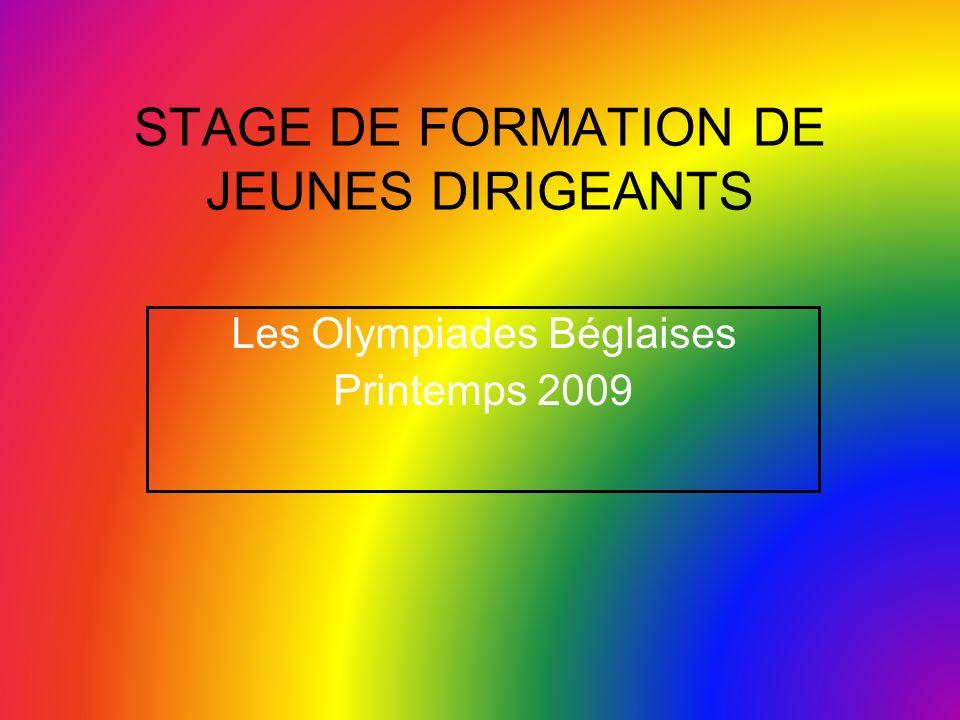 STAGE DE FORMATION DE JEUNES DIRIGEANTS Les Olympiades Béglaises Printemps 2009
