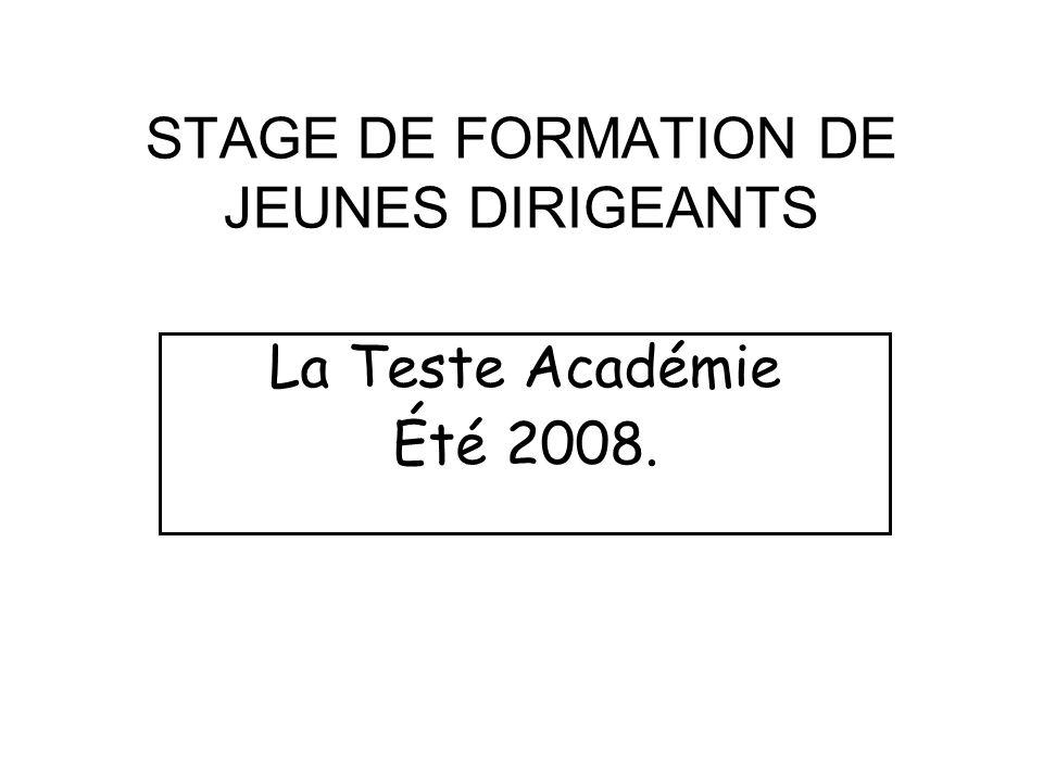 STAGE DE FORMATION DE JEUNES DIRIGEANTS La Teste Académie Été 2008.