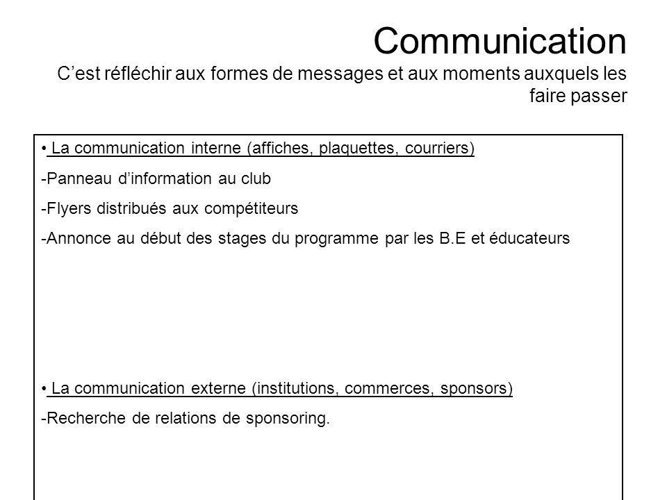 Communication Cest réfléchir aux formes de messages et aux moments auxquels les faire passer La communication interne (affiches, plaquettes, courriers