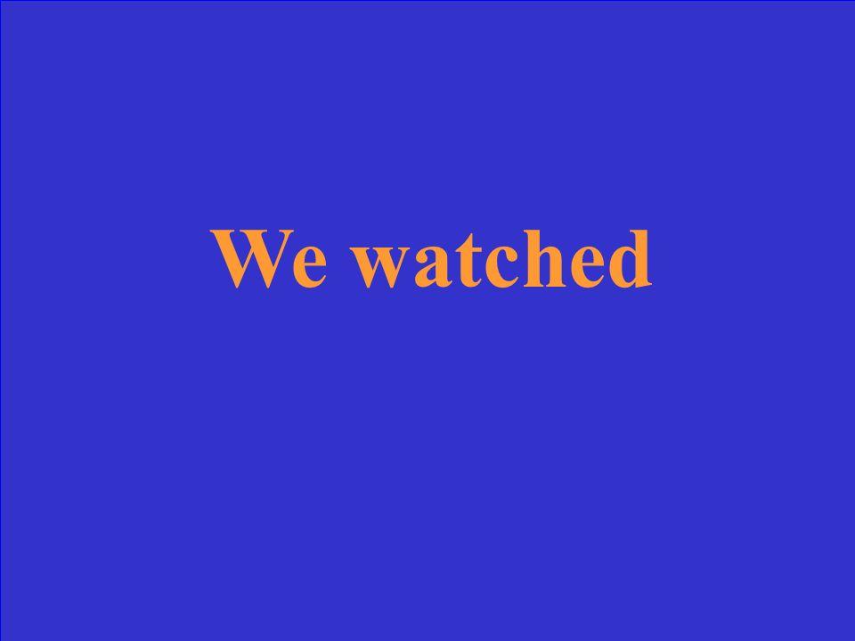 Traduisez: nous avons regardé