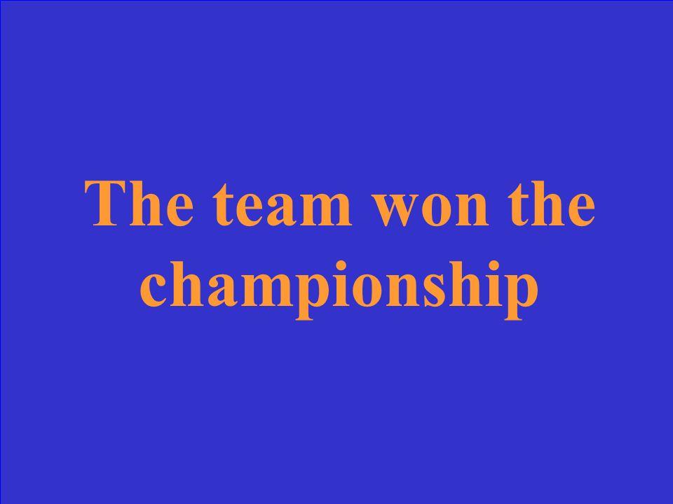 Traduisez: léquipe a gagné le championnat