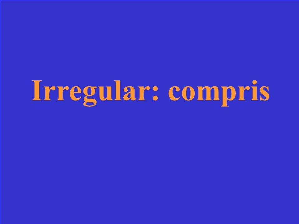 Le verbe comprendre est régulier (V/F) et le p.p. est…