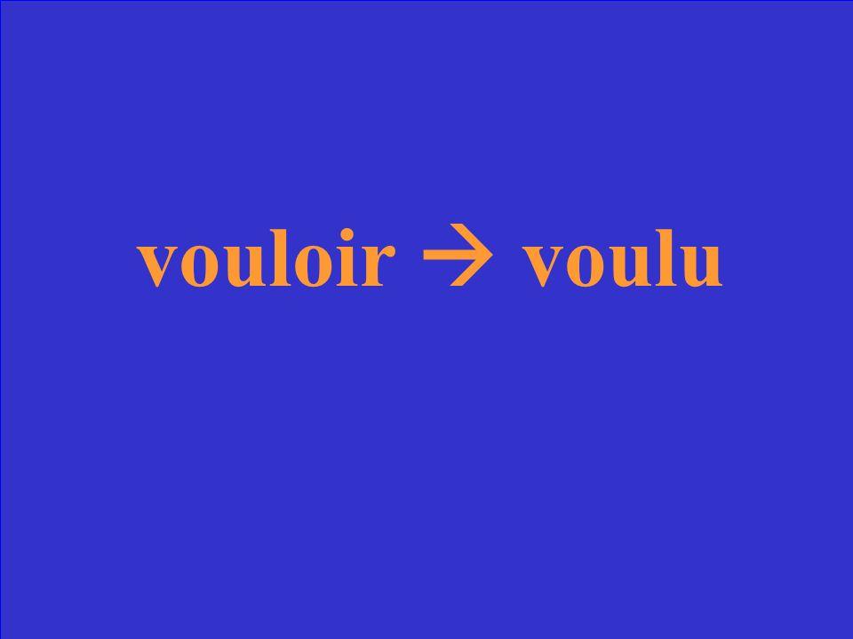 Quel est le participe passé du verbe vouloir?