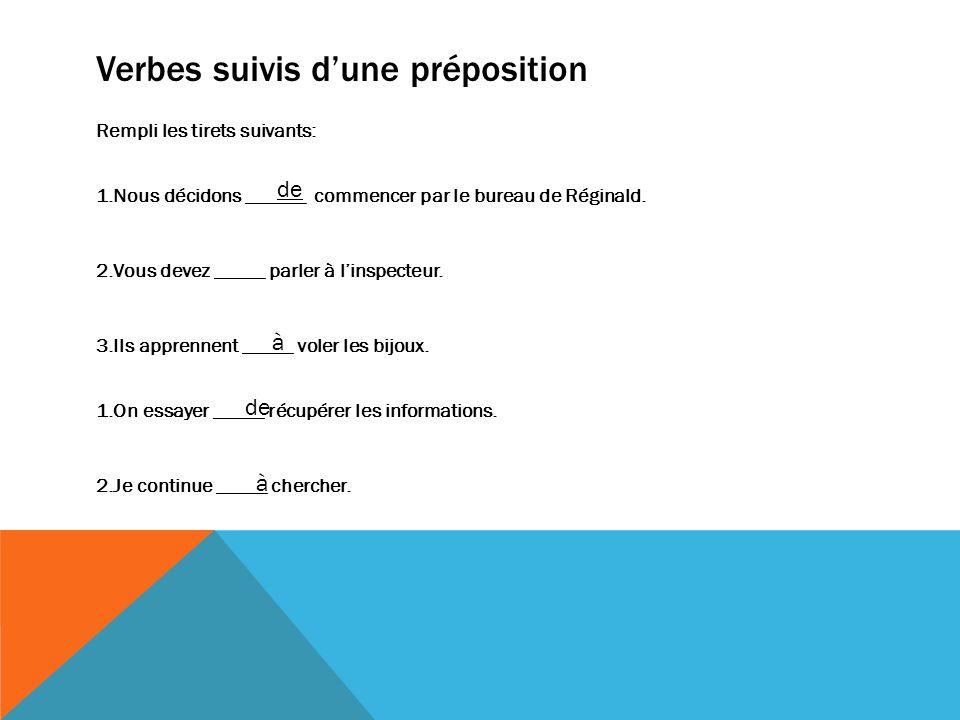 Verbes suivis dune préposition Rempli les tirets suivants: 1.Nous décidons ______ commencer par le bureau de Réginald. 2.Vous devez _____ parler à lin