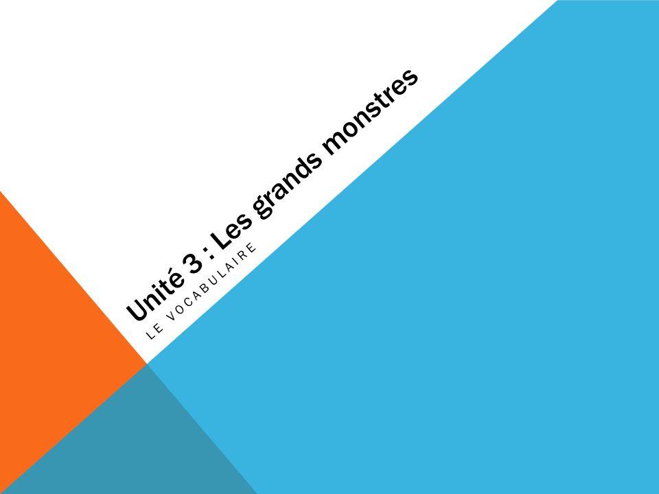 Unité 3 : Les grands monstres LE VOCABULAIRE