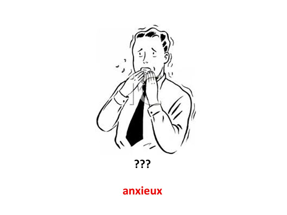 anxieux ???