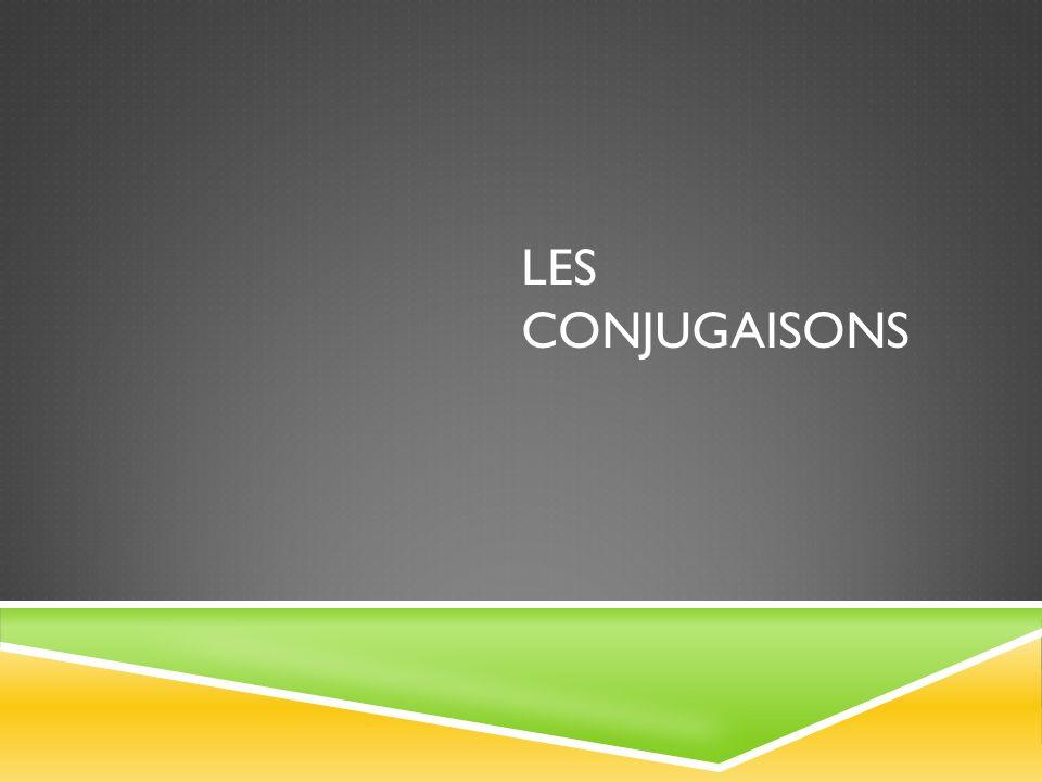 LES CONJUGAISONS