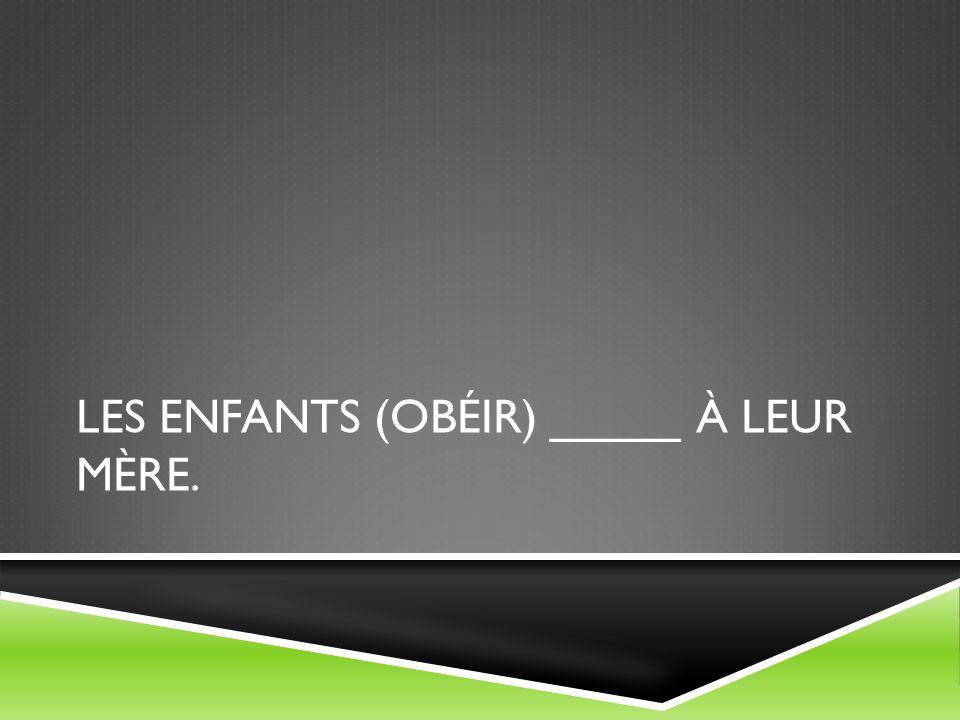LES ENFANTS (OBÉIR) _____ À LEUR MÈRE.