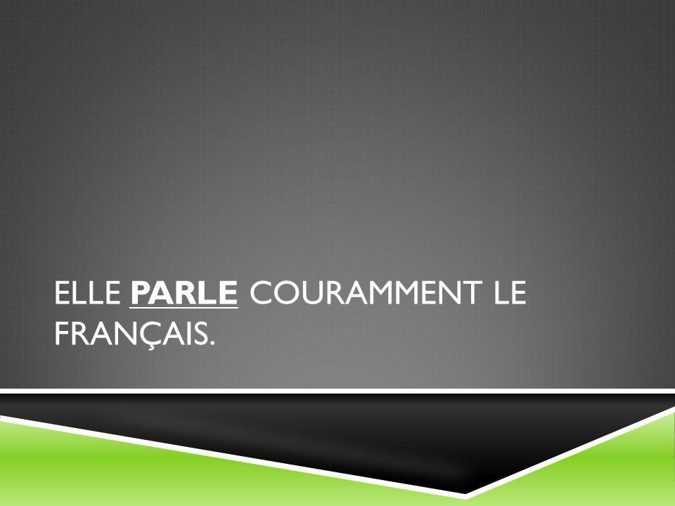 ELLE PARLE COURAMMENT LE FRANÇAIS.