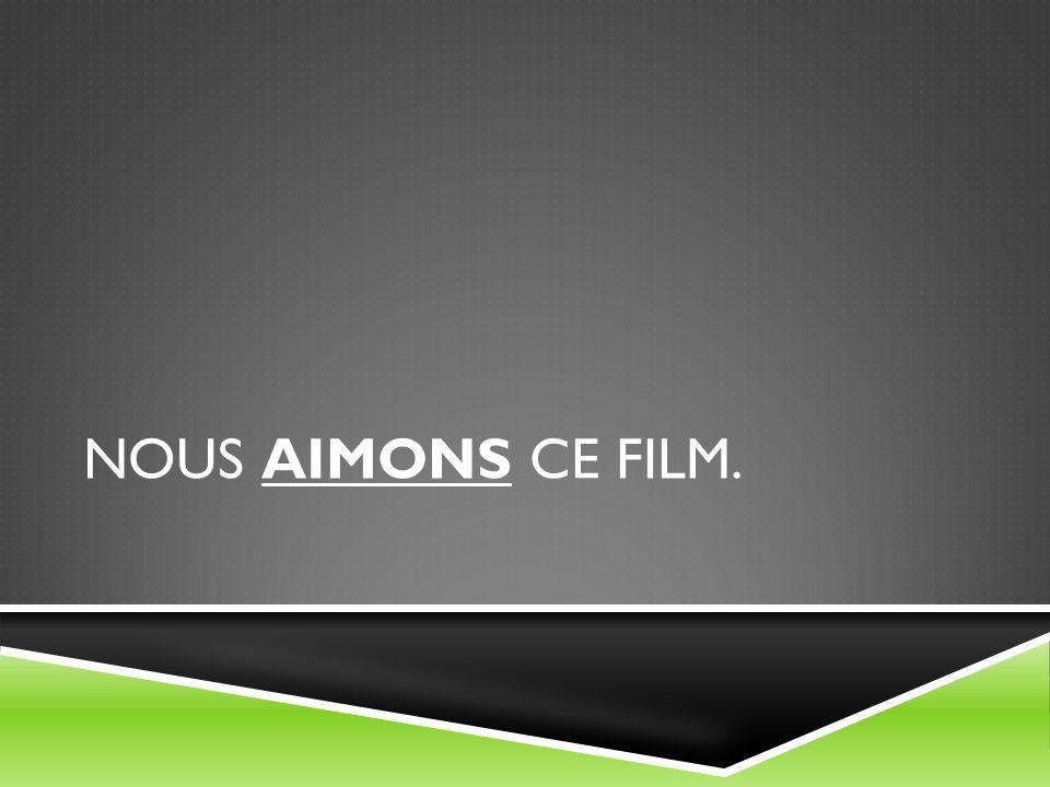 NOUS AIMONS CE FILM.