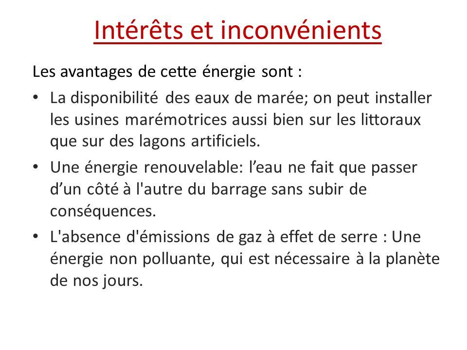 Intérêts et inconvénients Les avantages de cette énergie sont : La disponibilité des eaux de marée; on peut installer les usines marémotrices aussi bi