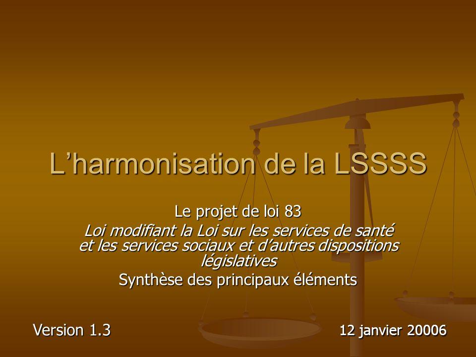 Lharmonisation de la LSSSS Le projet de loi 83 Loi modifiant la Loi sur les services de santé et les services sociaux et dautres dispositions législat