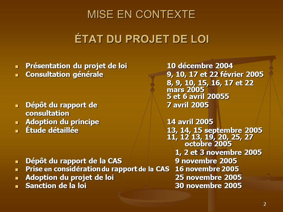 2 MISE EN CONTEXTE ÉTAT DU PROJET DE LOI Présentation du projet de loi 10 décembre 2004 Présentation du projet de loi 10 décembre 2004 Consultation gé