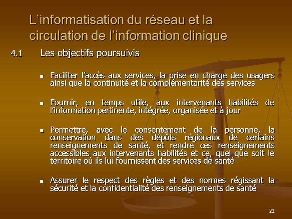 22 Linformatisation du réseau et la circulation de linformation clinique 4.1 Les objectifs poursuivis Faciliter laccès aux services, la prise en charg