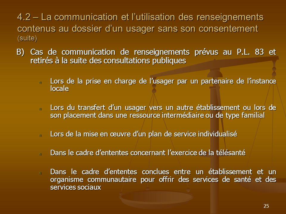 25 4.2 – La communication et lutilisation des renseignements contenus au dossier dun usager sans son consentement (suite) B)Cas de communication de re