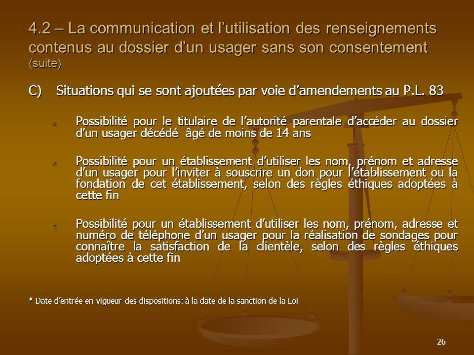 26 4.2 – La communication et lutilisation des renseignements contenus au dossier dun usager sans son consentement (suite) C)Situations qui se sont ajo
